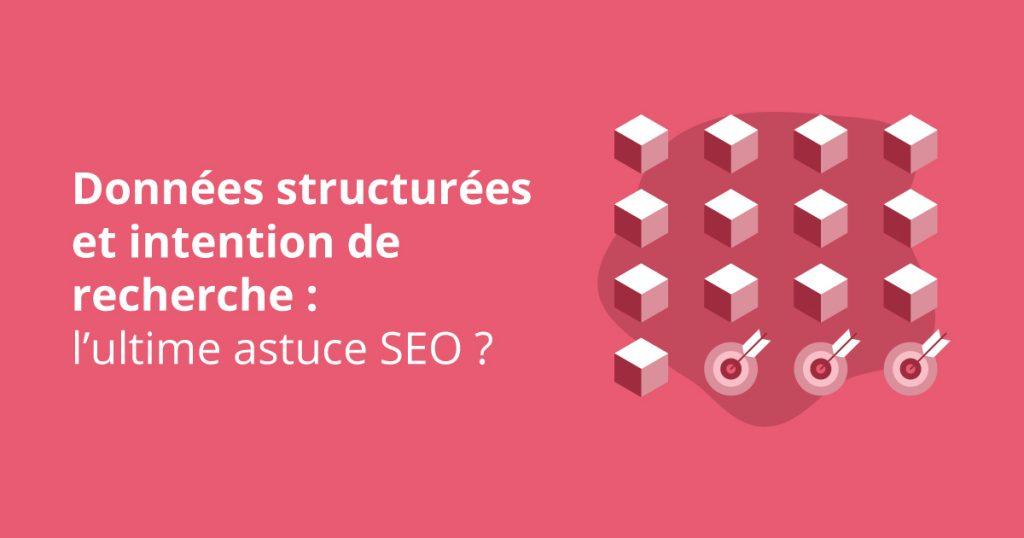 Donnees structurees et intention de recherche astuce SEO